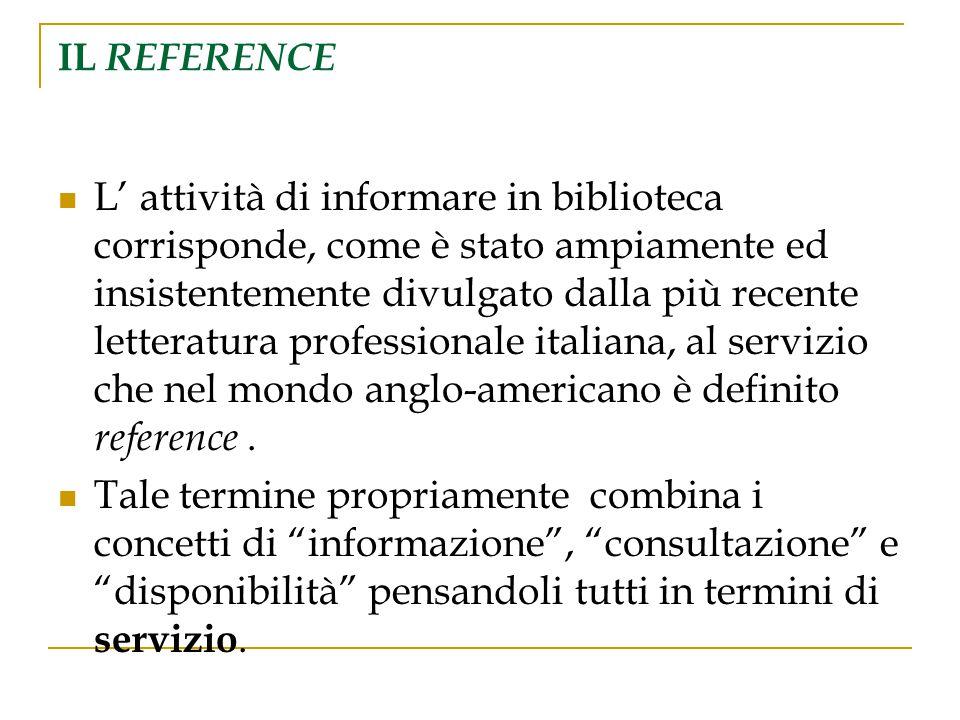 IL REFERENCE L' attività di informare in biblioteca corrisponde, come è stato ampiamente ed insistentemente divulgato dalla più recente letteratura pr