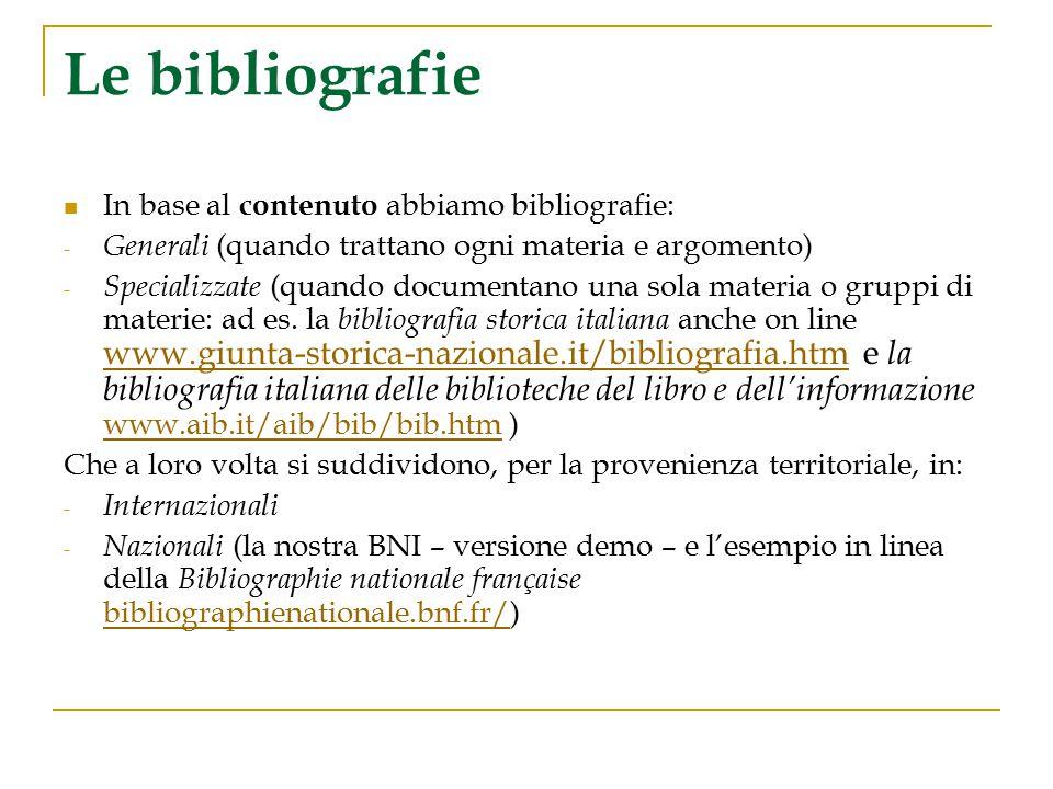 Le bibliografie In base al contenuto abbiamo bibliografie: - Generali (quando trattano ogni materia e argomento) - Specializzate (quando documentano u