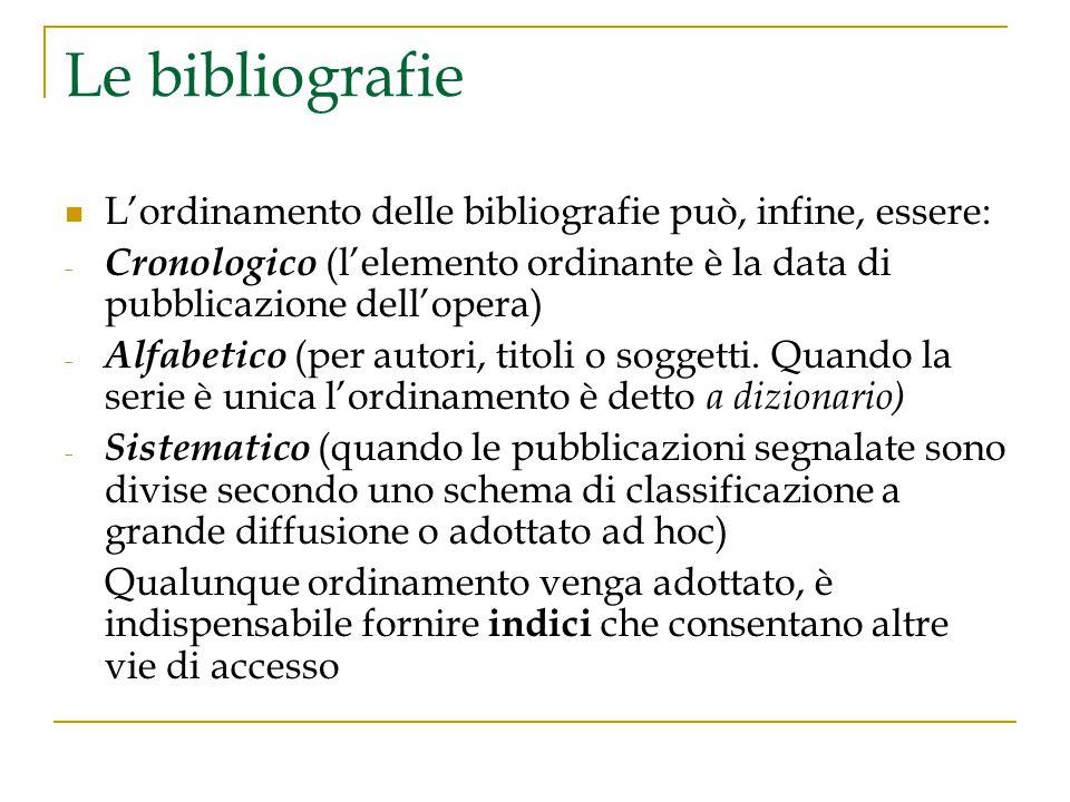 Le bibliografie L'ordinamento delle bibliografie può, infine, essere: - Cronologico (l'elemento ordinante è la data di pubblicazione dell'opera) - Alf