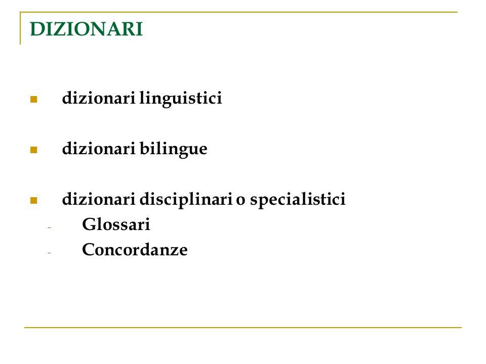 DIZIONARI dizionari linguistici dizionari bilingue dizionari disciplinari o specialistici - Glossari - Concordanze