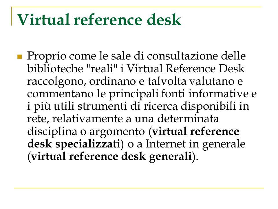 Virtual reference desk Proprio come le sale di consultazione delle biblioteche