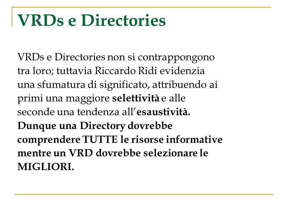 VRDs e Directories VRDs e Directories non si contrappongono tra loro; tuttavia Riccardo Ridi evidenzia una sfumatura di significato, attribuendo ai pr