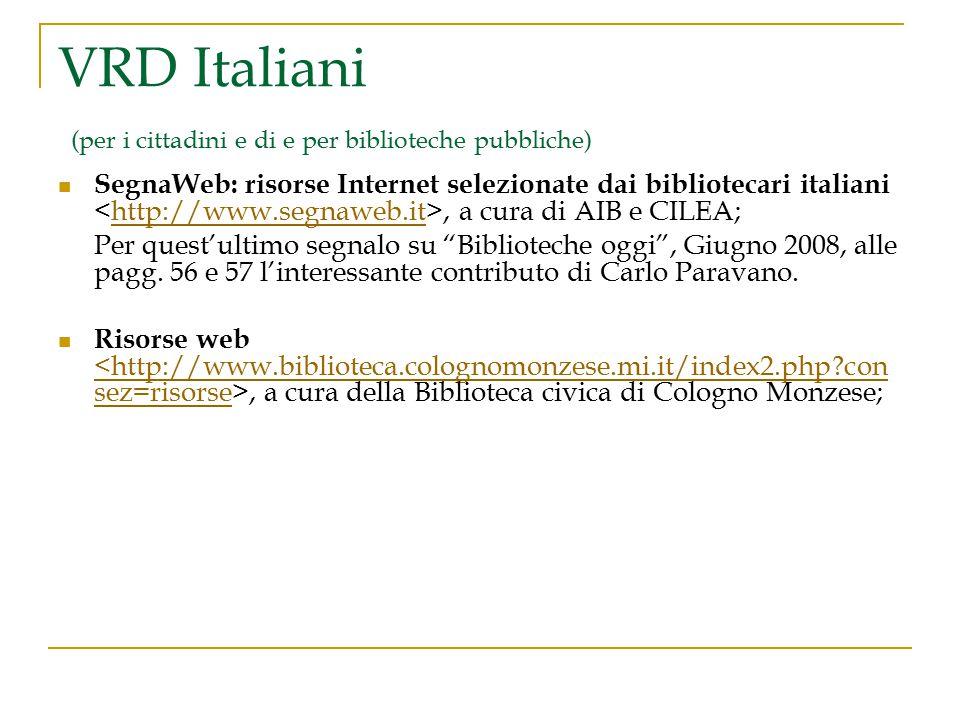 VRD Italiani (per i cittadini e di e per biblioteche pubbliche) SegnaWeb: risorse Internet selezionate dai bibliotecari italiani, a cura di AIB e CILE