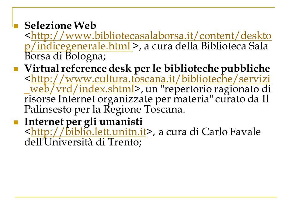 Selezione Web, a cura della Biblioteca Sala Borsa di Bologna;http://www.bibliotecasalaborsa.it/content/deskto p/indicegenerale.html Virtual reference