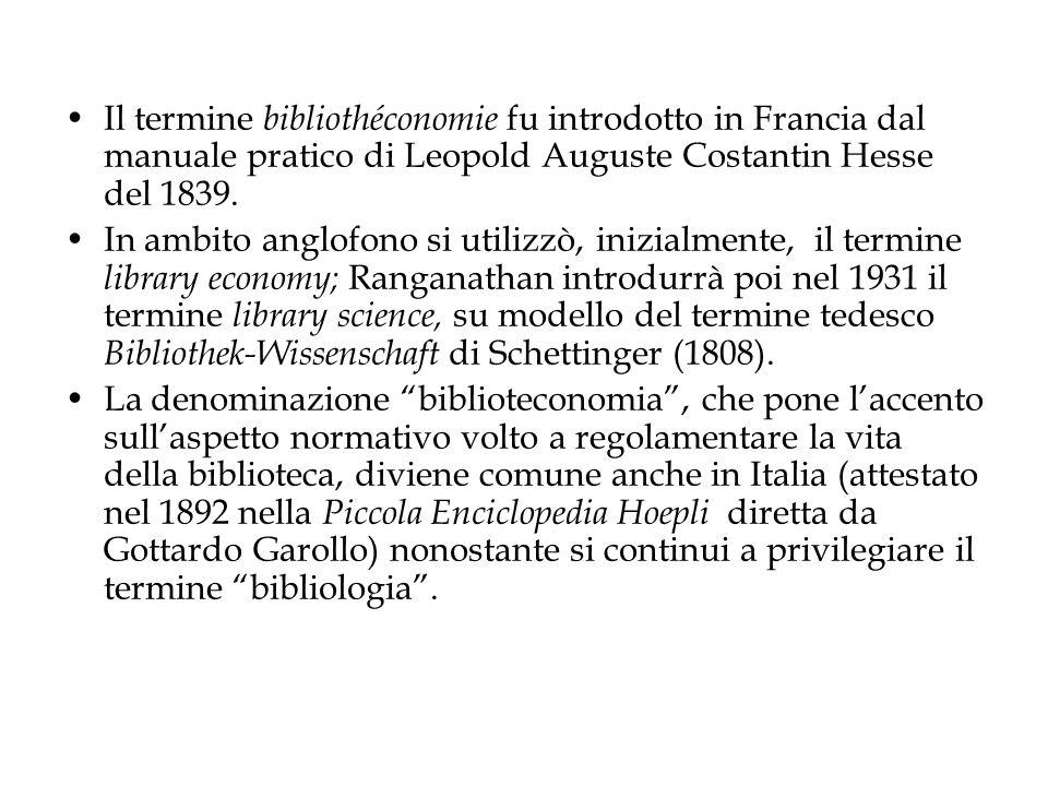 Il termine bibliothéconomie fu introdotto in Francia dal manuale pratico di Leopold Auguste Costantin Hesse del 1839. In ambito anglofono si utilizzò,