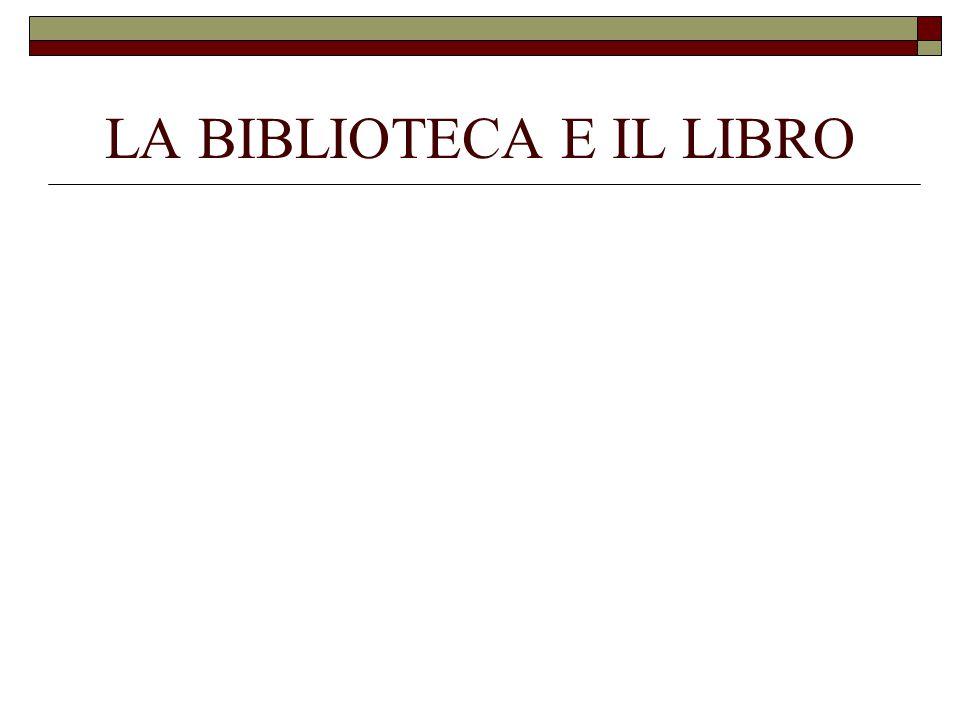 LA BIBLIOTECA E IL LIBRO