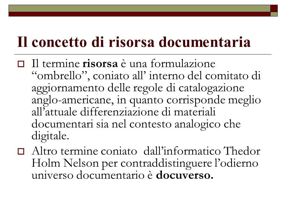 """Il concetto di risorsa documentaria  Il termine risorsa è una formulazione """"ombrello"""", coniato all' interno del comitato di aggiornamento delle regol"""