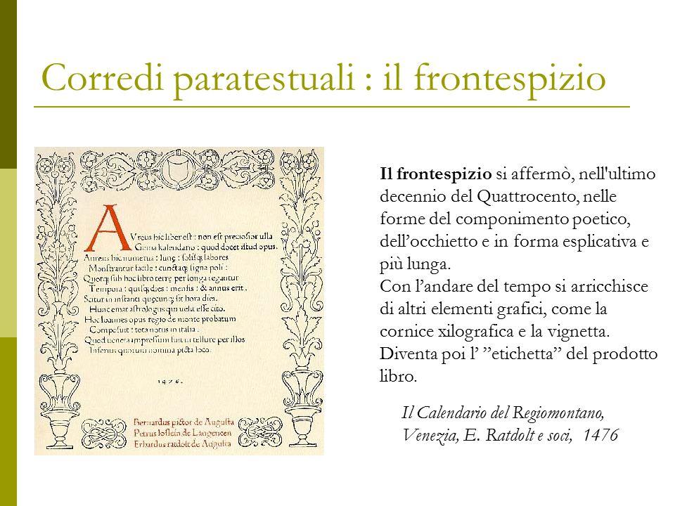 Corredi paratestuali : il frontespizio Il frontespizio si affermò, nell'ultimo decennio del Quattrocento, nelle forme del componimento poetico, dell'o