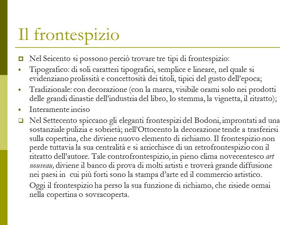 Il frontespizio  Nel Seicento si possono perciò trovare tre tipi di frontespizio:  Tipografico: di soli caratteri tipografici, semplice e lineare, n