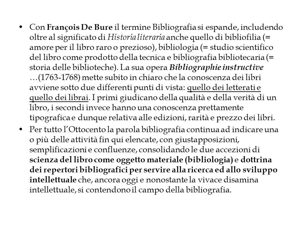 Con François De Bure il termine Bibliografia si espande, includendo oltre al significato di Historia literaria anche quello di bibliofilia (= amore pe