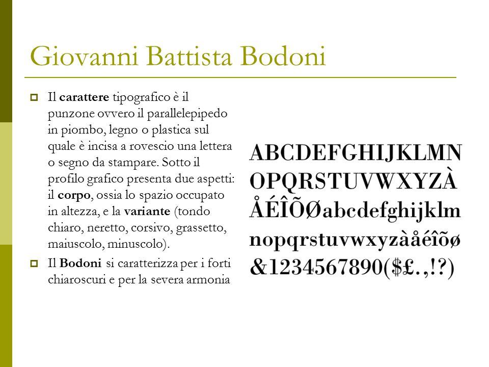 Giovanni Battista Bodoni  Il carattere tipografico è il punzone ovvero il parallelepipedo in piombo, legno o plastica sul quale è incisa a rovescio u