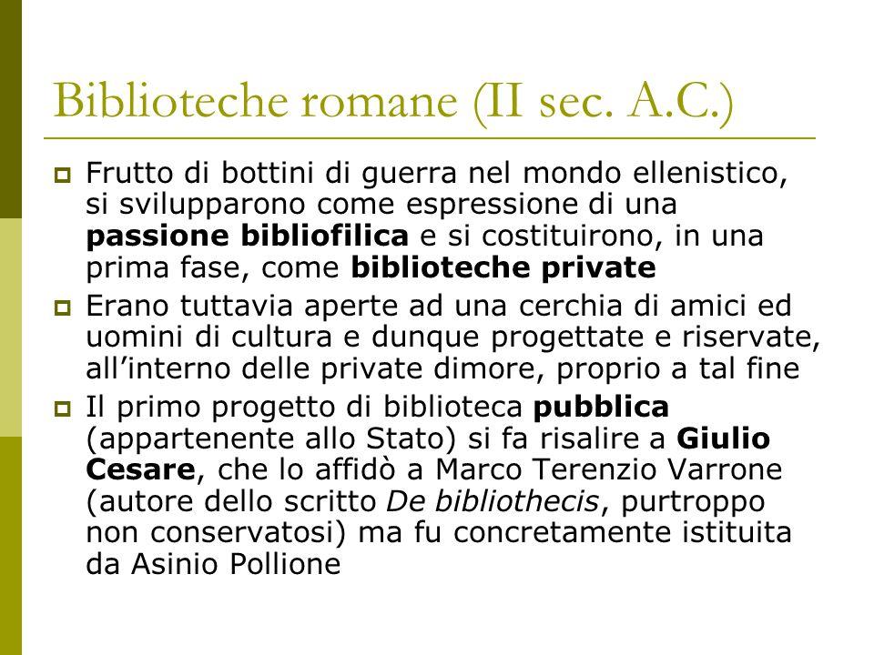 Biblioteche romane (II sec. A.C.)  Frutto di bottini di guerra nel mondo ellenistico, si svilupparono come espressione di una passione bibliofilica e