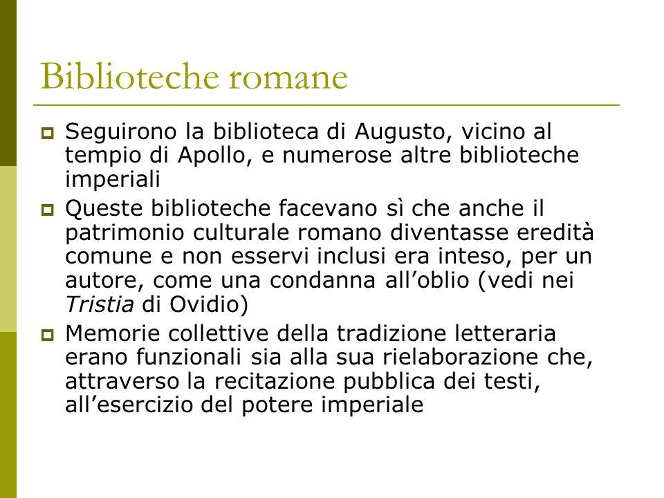 Biblioteche romane  Seguirono la biblioteca di Augusto, vicino al tempio di Apollo, e numerose altre biblioteche imperiali  Queste biblioteche facev