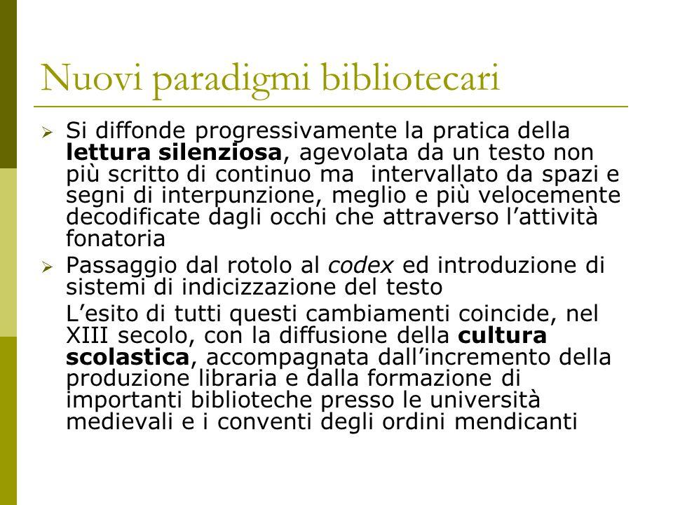Nuovi paradigmi bibliotecari  Si diffonde progressivamente la pratica della lettura silenziosa, agevolata da un testo non più scritto di continuo ma