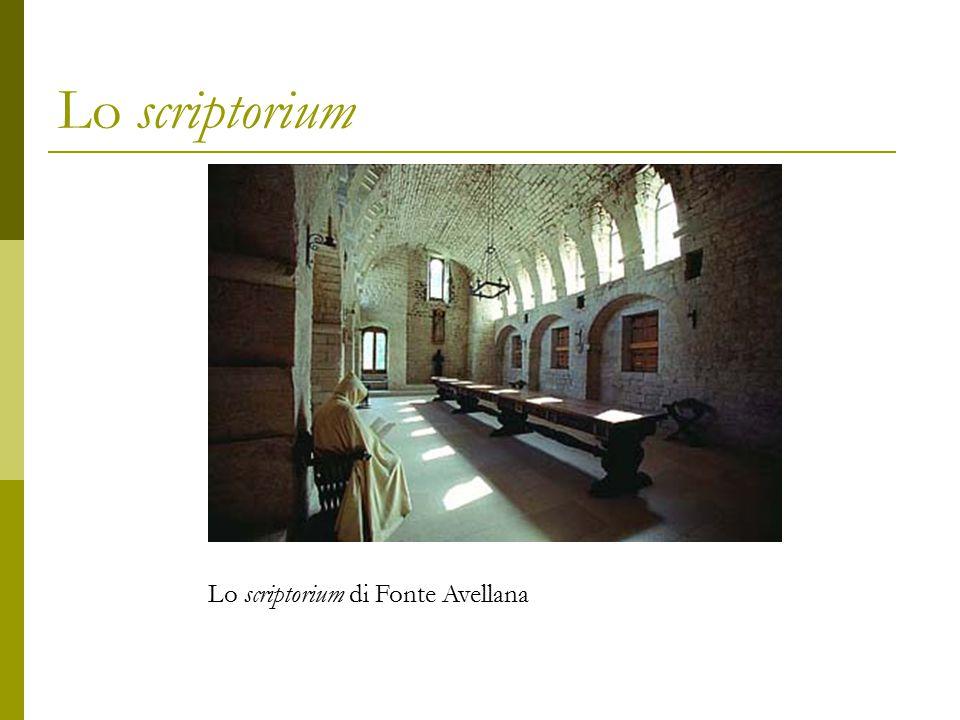 Lo scriptorium Lo scriptorium di Fonte Avellana