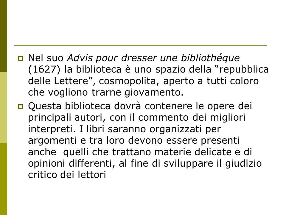 """ Nel suo Advis pour dresser une bibliothéque (1627) la biblioteca è uno spazio della """"repubblica delle Lettere"""", cosmopolita, aperto a tutti coloro c"""