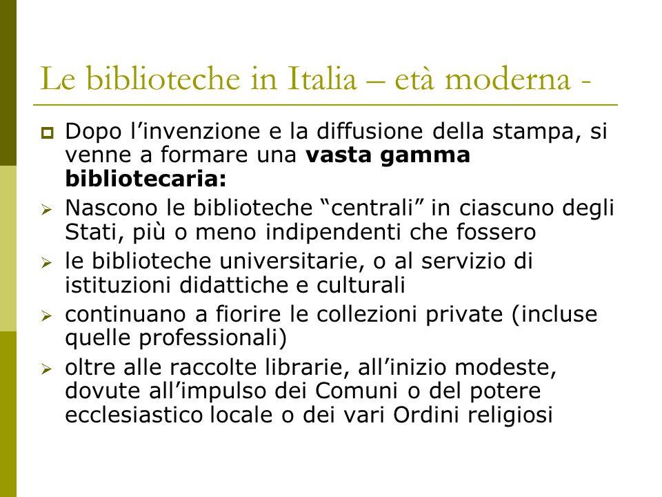 Le biblioteche in Italia – età moderna -  Dopo l'invenzione e la diffusione della stampa, si venne a formare una vasta gamma bibliotecaria:  Nascono