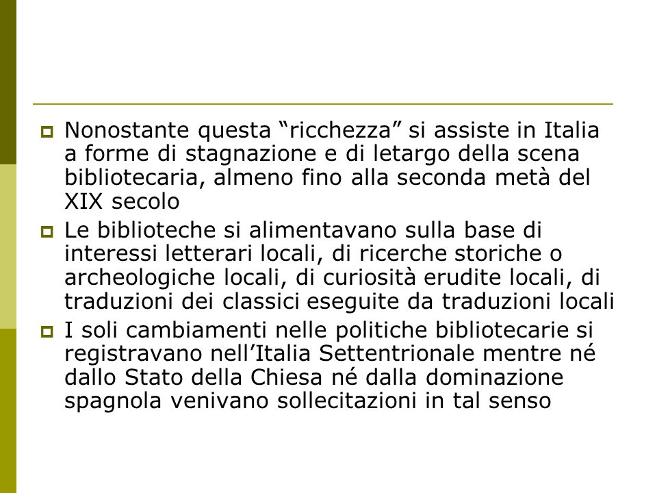 """ Nonostante questa """"ricchezza"""" si assiste in Italia a forme di stagnazione e di letargo della scena bibliotecaria, almeno fino alla seconda metà del"""