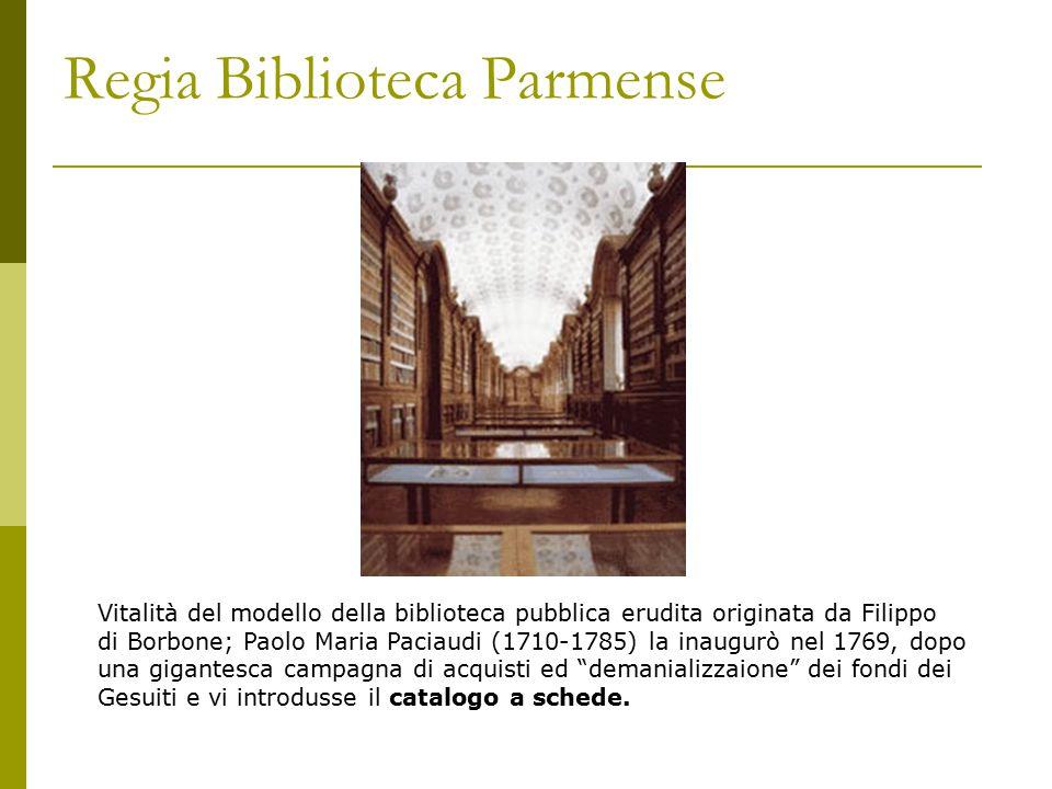 Regia Biblioteca Parmense Vitalità del modello della biblioteca pubblica erudita originata da Filippo di Borbone; Paolo Maria Paciaudi (1710-1785) la