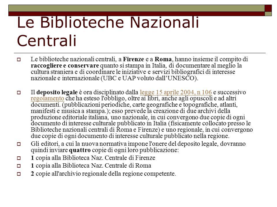 Le Biblioteche Nazionali Centrali  Le biblioteche nazionali centrali, a Firenze e a Roma, hanno insieme il compito di raccogliere e conservare quanto