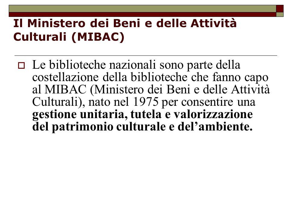 Il Ministero dei Beni e delle Attività Culturali (MIBAC)  Le biblioteche nazionali sono parte della costellazione della biblioteche che fanno capo al