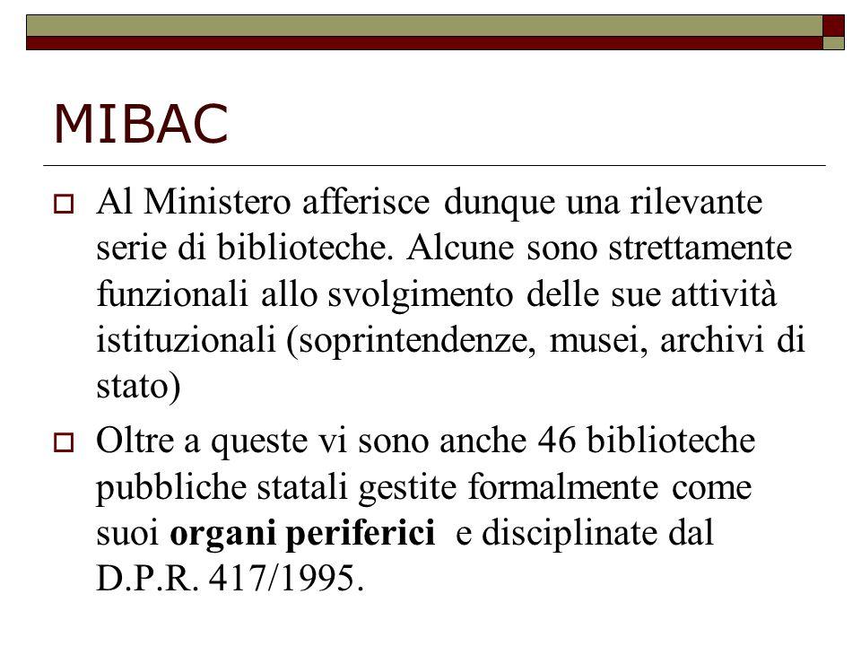 MIBAC  Al Ministero afferisce dunque una rilevante serie di biblioteche. Alcune sono strettamente funzionali allo svolgimento delle sue attività isti