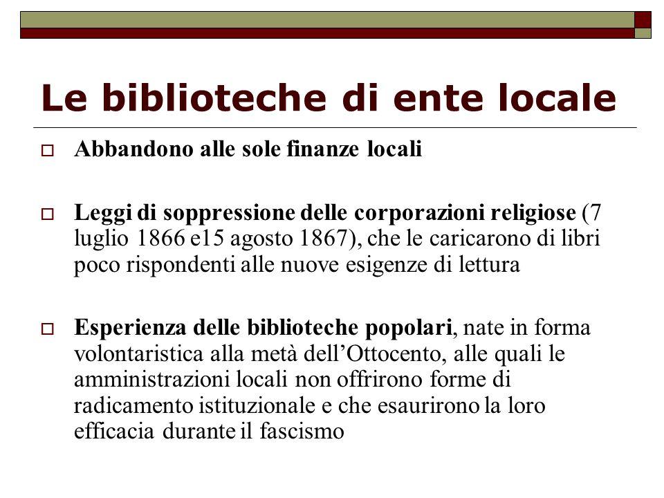 Le biblioteche di ente locale  Abbandono alle sole finanze locali  Leggi di soppressione delle corporazioni religiose (7 luglio 1866 e15 agosto 1867