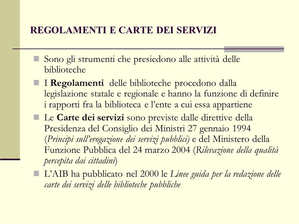 REGOLAMENTI E CARTE DEI SERVIZI Sono gli strumenti che presiedono alle attività delle biblioteche I Regolamenti delle biblioteche procedono dalla legi
