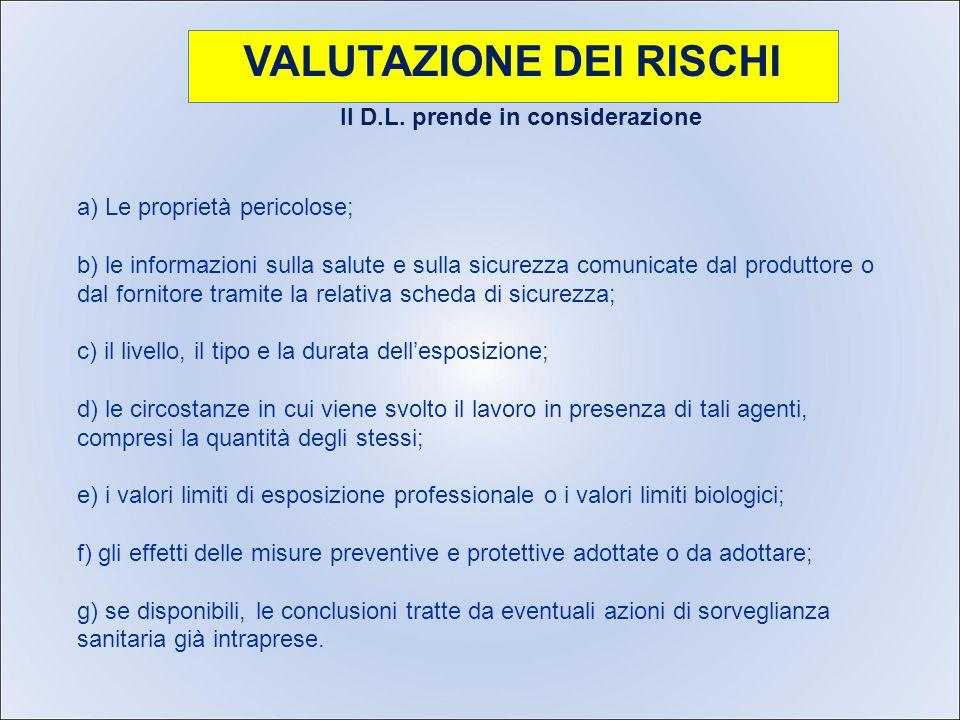 VALUTAZIONE DEI RISCHI Il D.L. prende in considerazione a) Le proprietà pericolose; b) le informazioni sulla salute e sulla sicurezza comunicate dal p