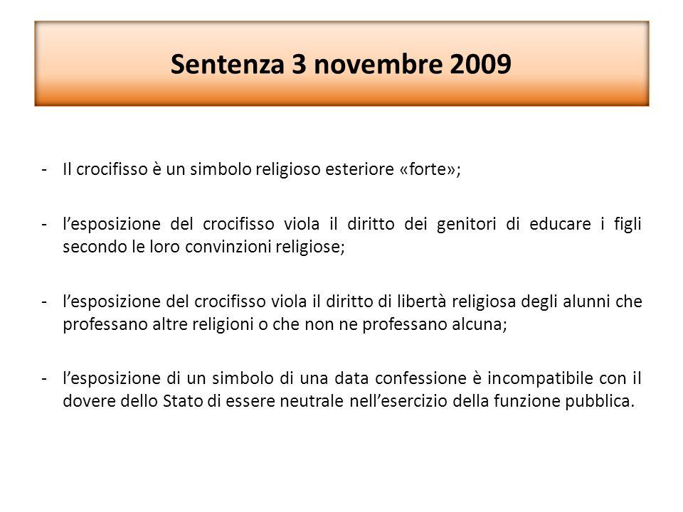 Sentenza 3 novembre 2009 -Il crocifisso è un simbolo religioso esteriore «forte»; -l'esposizione del crocifisso viola il diritto dei genitori di educa