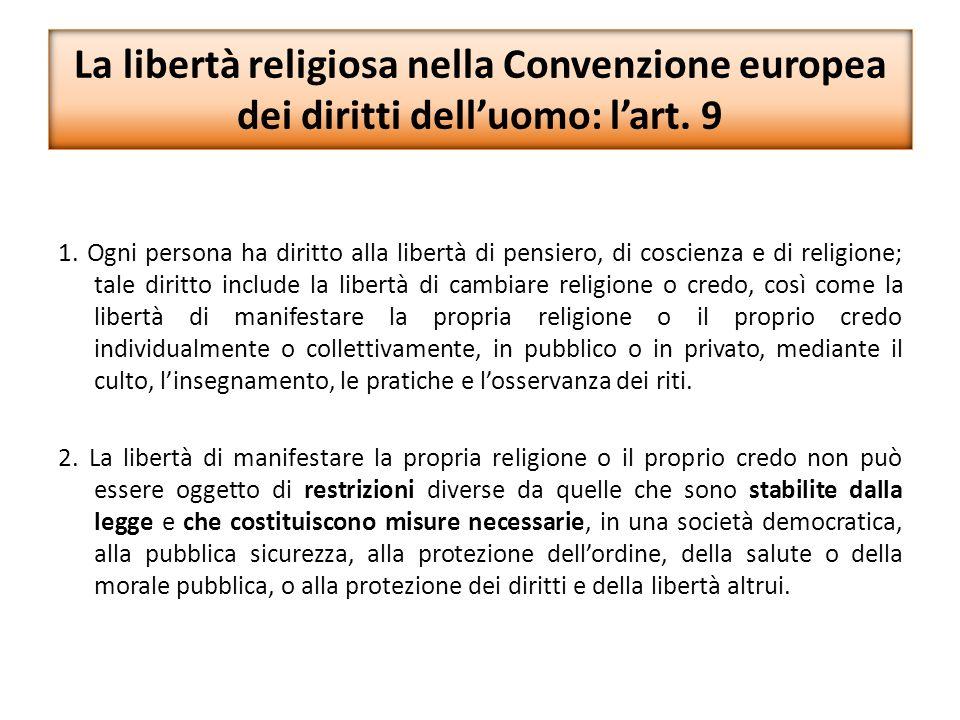 La libertà religiosa nella Convenzione europea dei diritti dell'uomo: l'art. 9 1. Ogni persona ha diritto alla libertà di pensiero, di coscienza e di