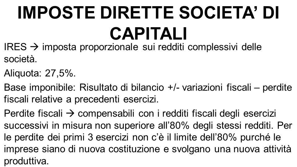 IMPOSTE DIRETTE SOCIETA' DI CAPITALI IRES  imposta proporzionale sui redditi complessivi delle società.