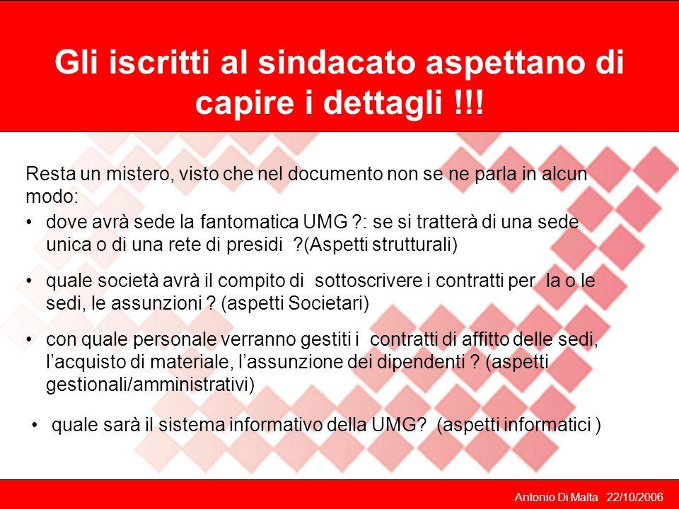Antonio Di Malta 22/10/2006 Resta un mistero, visto che nel documento non se ne parla in alcun modo: Gli iscritti al sindacato aspettano di capire i dettagli !!.