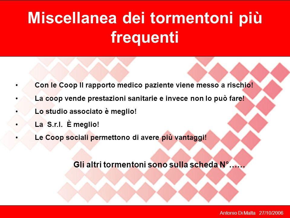 Miscellanea dei tormentoni più frequenti Antonio Di Malta 27/10/2006 Con le Coop Il rapporto medico paziente viene messo a rischio.