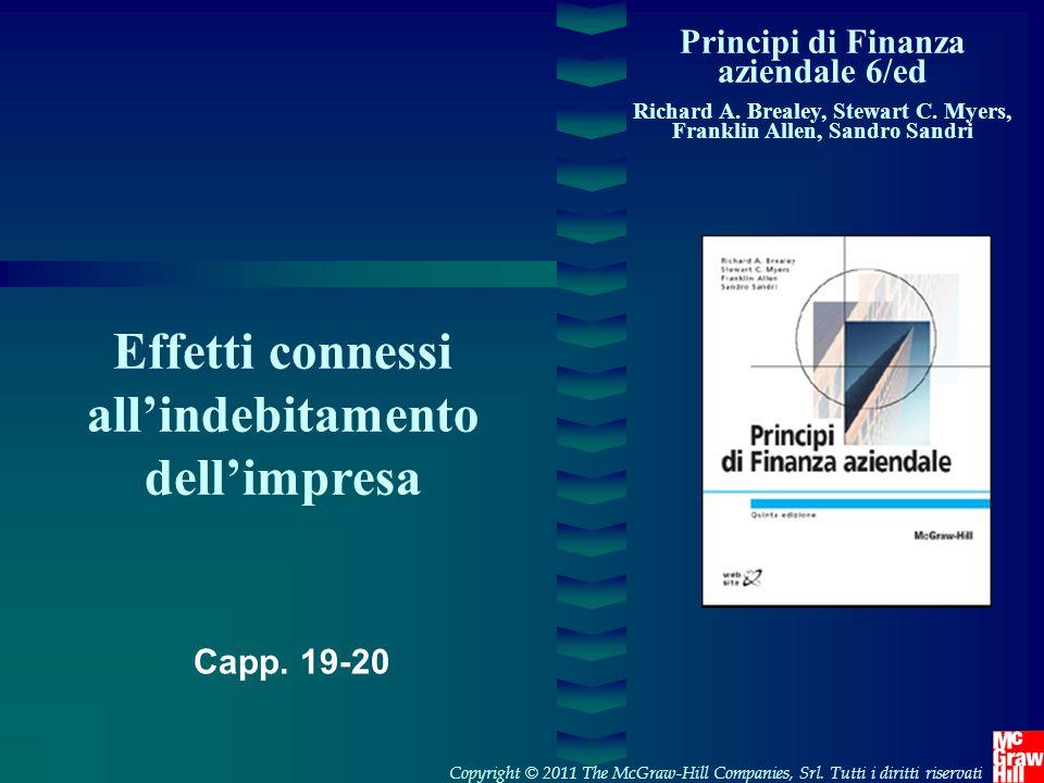 Principi di Finanza aziendale 6/ed Richard A. Brealey, Stewart C. Myers, Franklin Allen, Sandro Sandri Effetti connessi all'indebitamento dell'impresa