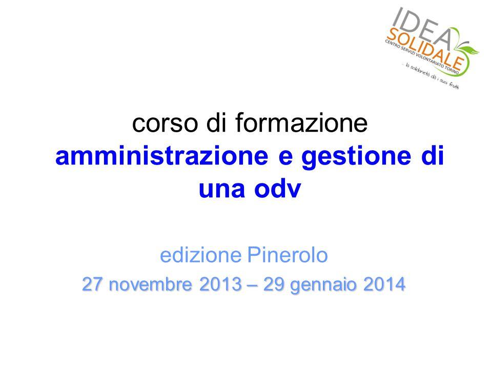 corso di formazione amministrazione e gestione di una odv edizione Pinerolo 27 novembre 2013 – 29 gennaio 2014