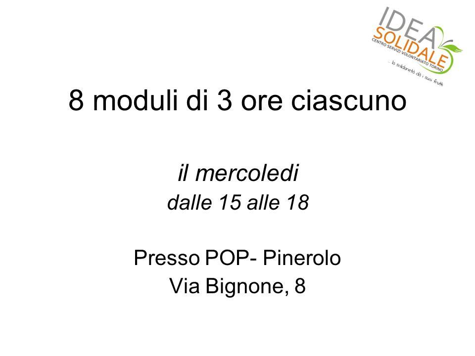8 moduli di 3 ore ciascuno il mercoledi dalle 15 alle 18 Presso POP- Pinerolo Via Bignone, 8