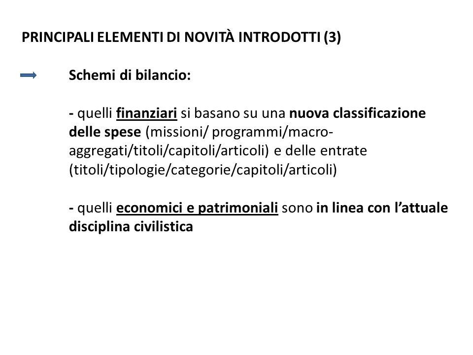 PRINCIPALI ELEMENTI DI NOVITÀ INTRODOTTI (3) Schemi di bilancio: - quelli finanziari si basano su una nuova classificazione delle spese (missioni/ pro