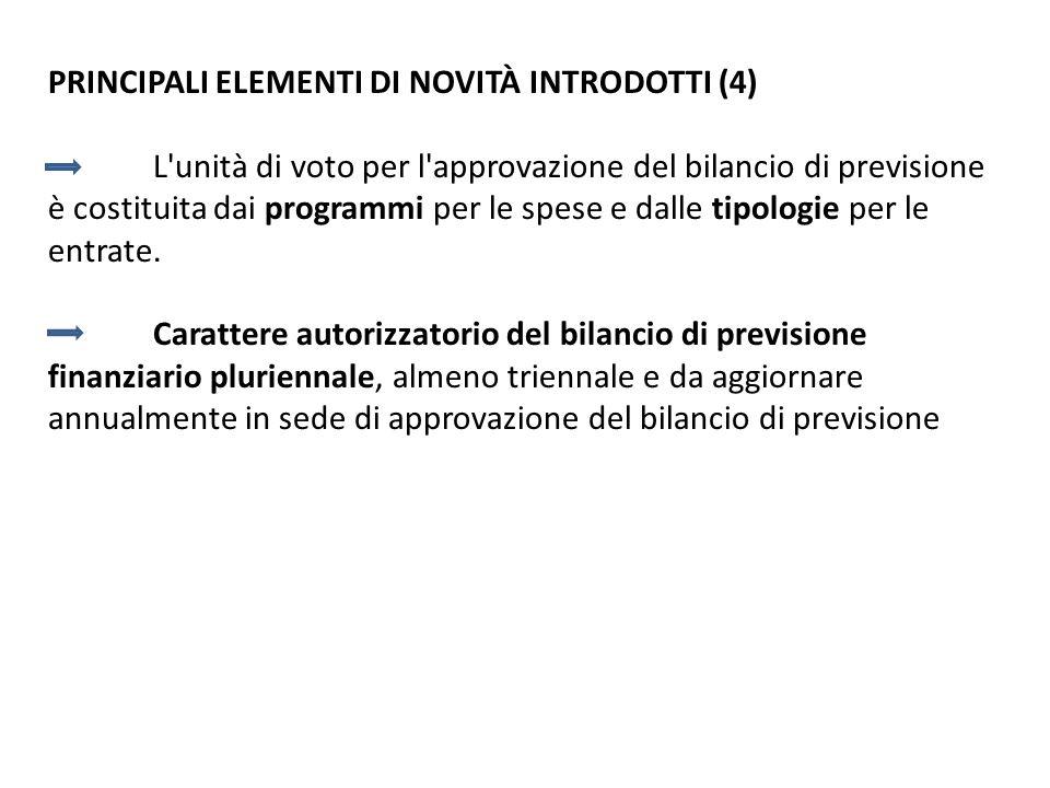 PRINCIPALI ELEMENTI DI NOVITÀ INTRODOTTI (4) L'unità di voto per l'approvazione del bilancio di previsione è costituita dai programmi per le spese e d