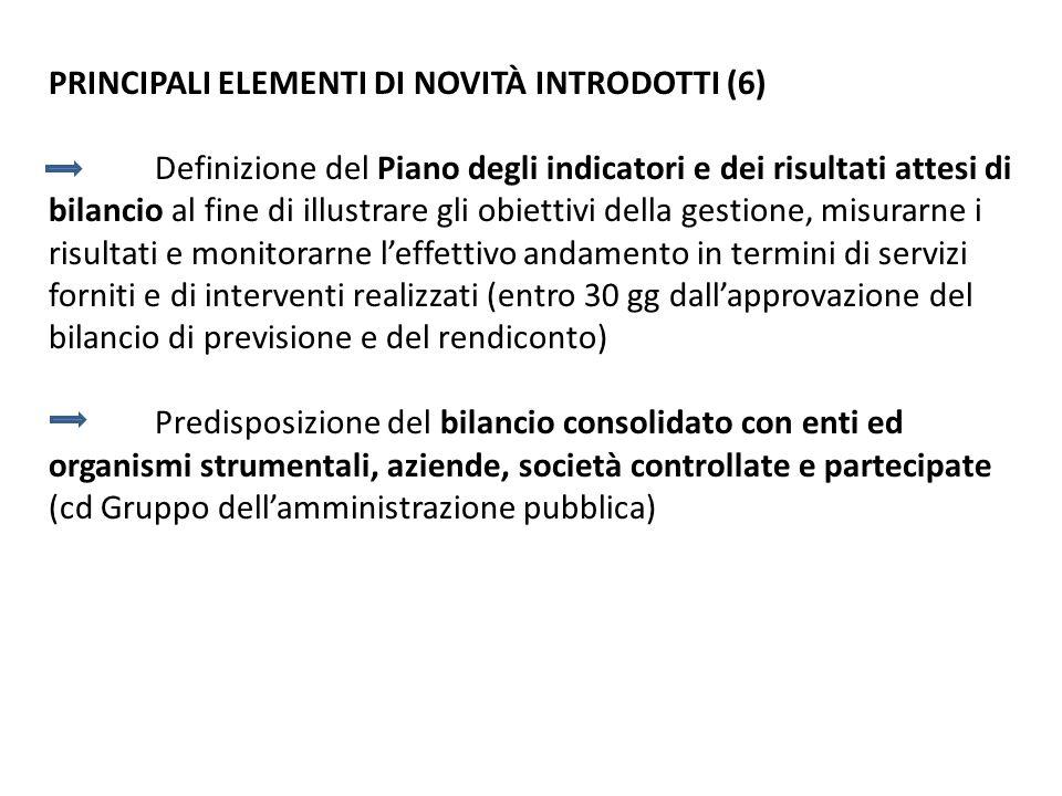 PRINCIPALI ELEMENTI DI NOVITÀ INTRODOTTI (6) Definizione del Piano degli indicatori e dei risultati attesi di bilancio al fine di illustrare gli obiet