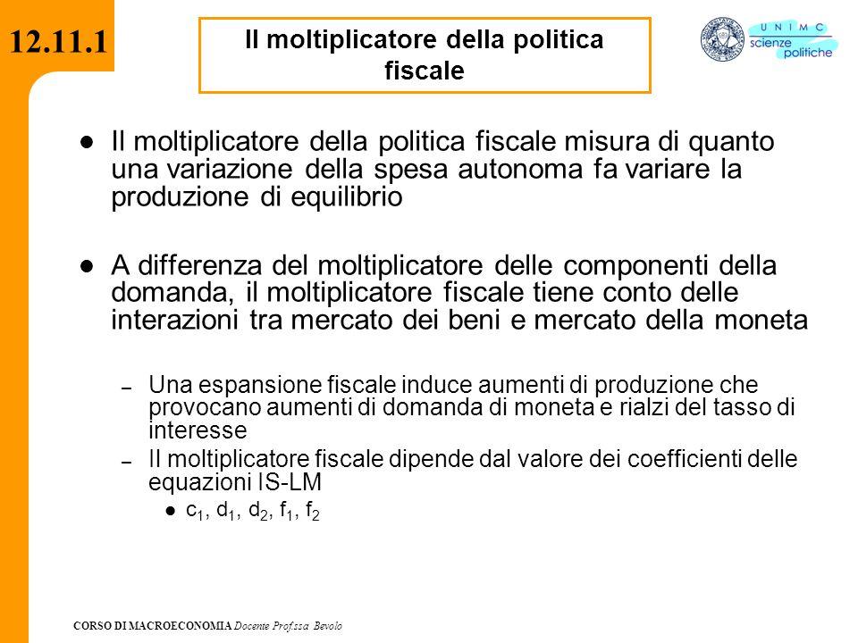 CORSO DI MACROECONOMIA Docente Prof.ssa Bevolo 12.11.1 Il moltiplicatore della politica fiscale misura di quanto una variazione della spesa autonoma f