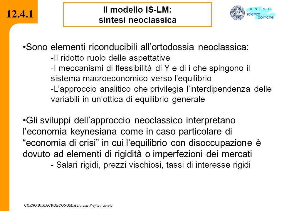 CORSO DI MACROECONOMIA Docente Prof.ssa Bevolo 12.4.1 Il modello IS-LM: sintesi neoclassica Sono elementi riconducibili all'ortodossia neoclassica: -I