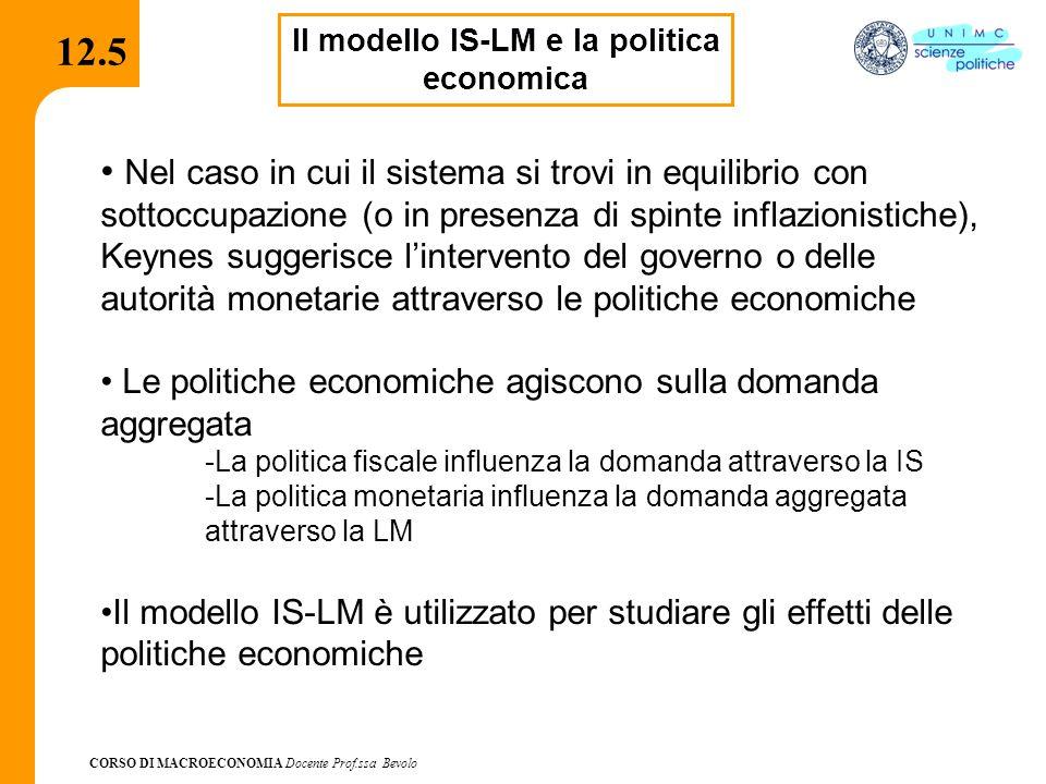 CORSO DI MACROECONOMIA Docente Prof.ssa Bevolo 12.5 Il modello IS-LM e la politica economica Nel caso in cui il sistema si trovi in equilibrio con sot