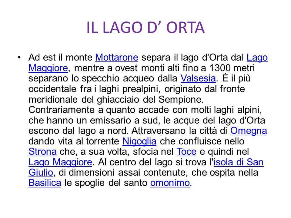 IL LAGO D' ORTA Ad est il monte Mottarone separa il lago d Orta dal Lago Maggiore, mentre a ovest monti alti fino a 1300 metri separano lo specchio acqueo dalla Valsesia.