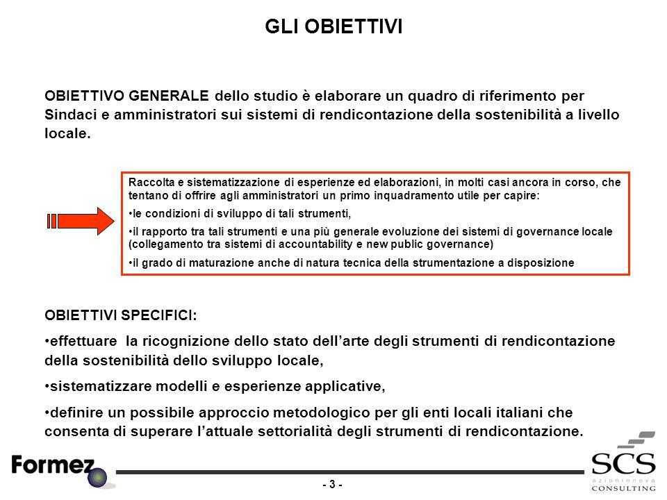 - 3 - GLI OBIETTIVI OBIETTIVO GENERALE dello studio è elaborare un quadro di riferimento per Sindaci e amministratori sui sistemi di rendicontazione della sostenibilità a livello locale.