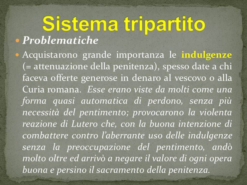 Problematiche Acquistarono grande importanza le indulgenze (= attenuazione della penitenza), spesso date a chi faceva offerte generose in denaro al vescovo o alla Curia romana.