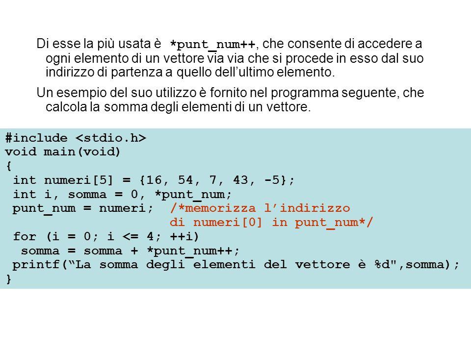 Di esse la più usata è *punt_num++, che consente di accedere a ogni elemento di un vettore via via che si procede in esso dal suo indirizzo di partenza a quello dell'ultimo elemento.