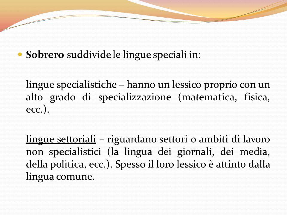 Sobrero suddivide le lingue speciali in: lingue specialistiche – hanno un lessico proprio con un alto grado di specializzazione (matematica, fisica, e