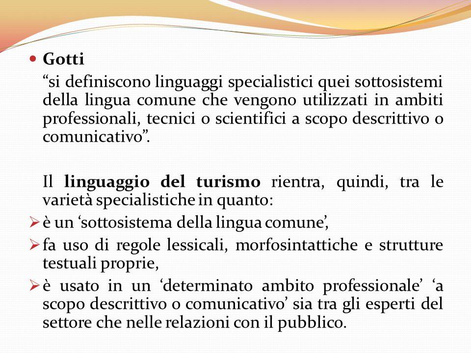 """Gotti """"si definiscono linguaggi specialistici quei sottosistemi della lingua comune che vengono utilizzati in ambiti professionali, tecnici o scientif"""