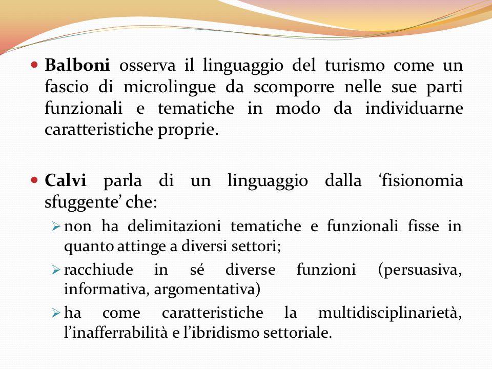 Balboni osserva il linguaggio del turismo come un fascio di microlingue da scomporre nelle sue parti funzionali e tematiche in modo da individuarne ca
